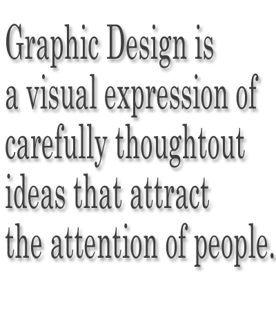 Graphic Design is a visual expression of carefully thoughtout ideas that attract the attention of people.